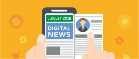 Tendances et actualité du Digital Juillet 2018